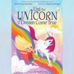 Uni the Unicorn and the Dream Come True, Amy Krouse Rosenthal