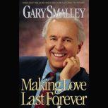 Making Love Last Forever, Gary Smalley