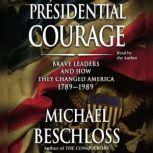 Presidential Courage Brave Leaders and How They Changed America 1789-1989, Michael R. Beschloss