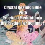 Crystal Healing Bible With Practical Meditation & Dry Fasting For Beginner, Greenleatherr
