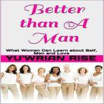 Better than A Man ( What Women Can Learn about Self, Men and Love ), Yu'wrian Rise