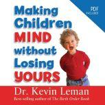 Making Children Mind Without Losing Yours, Kevin Leman