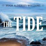 The Tide The Science and Stories Behind the Greatest Force on Earth, Hugh Aldersey Williams