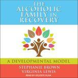 The Alcoholic Family in Recovery A Developmental Model, Stephanie Brown