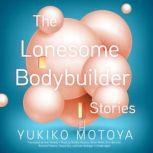 The Lonesome Bodybuilder Stories, Yukiko Motoya