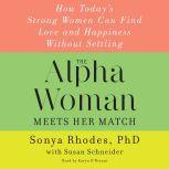 The Alpha Woman Meets Her Match How Today's Strong Women Can Find Love and Happiness Without Settling, Sonya Rhodes