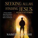 Seeking Allah, Finding Jesus: Audio Lectures A Former Muslim Shares the Evidence that Led Him from Islam to Christianity, Nabeel Qureshi