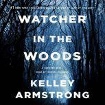 Watcher in the Woods A Rockton Novel, Kelley Armstrong
