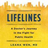 Lifelines A Doctor's Journey in the Fight for Public Health, Dr. Leana Wen