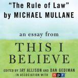 "The Rule of Law A ""This I Believe"" Essay, Michael Mullane"