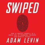 Swiped How to Protect Yourself in a World Full of Scammers, Phishers, and Identity Thieves, Adam Levin