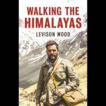 Walking The Himalayas, Levison Wood