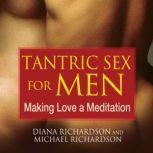 Tantric Sex for Men Making Love a Meditation, Diana Richardson
