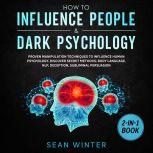 How to Influence People and Dark Psychology 2-in-1 Book Proven Manipulation Techniques to Influence Human Psychology. Discover Secret Methods: Body Language, NLP, Deception, Subliminal Persuasion, Sean Winter
