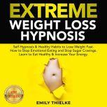 EXTREME WEIGHT LOSS HYPNOSIS Self Hypnosis & Healthy Habits to Lose Weight Fast. How to Stop Emotional Eating and Stop Sugar Cravings. Learn to Eat Healthy & Increase Your Energy. NEW VERSION, EMILY THIELKE