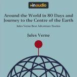 Around the World in 80 Days and Journey to the Centre of the Earth Jules Verne Best Adventure Stories, Jules Verne