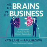All the Brains in the Business The Engendered Brain in the 21st Century Organization, Kate Lanz