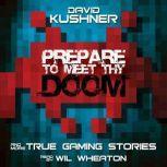 Prepare to Meet Thy Doom: And More True Gaming Stories, David Kushner