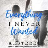 Everything I Never Wanted, K. Street
