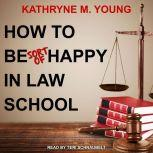 How to Be Sort of Happy in Law School, Kathryne M. Young