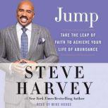 Jump Take the Leap of Faith to Achieve Your Life of Abundance, Steve Harvey