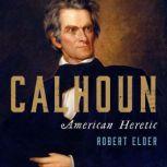 Calhoun American Heretic, Robert Elder