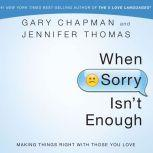 When Sorry Isn't Enough Making Things Right with Those You Love, Gary Chapman