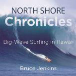 North Shore Chronicles Big-Wave Surfing in Hawaii, Bruce Jenkins
