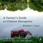 A Farmer's Guide to Climate Disruption, Rebekah L. Fraser