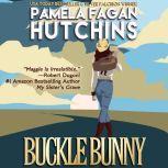 Buckle Bunny (Maggie Prequels 1 & 2) A What Doesn't Kill You Romantic Suspense Novella and Bonus Short Story, Pamela Fagan Hutchins