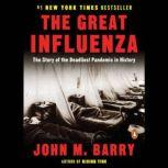 The Great Influenza The Epic Story of the Deadliest Plague in History, John M. Barry