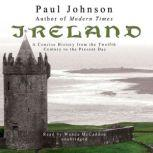 Ireland A Concise History from the Twelfth Century to the Present Day, Paul Johnson