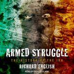 Armed Struggle The History of the IRA, Richard English