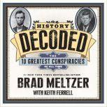 History Decoded The Ten Greatest Conspiracies of All Time, Brad Meltzer