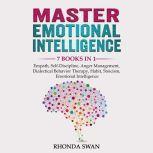 Master Emotional Intelligence 7 Books in 1: Empath, Self-Discipline, Anger Management, Dialectical Behavior Therapy, Habit, Stoicism, Emotional Intelligence, Rhonda Swan