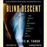 Blind Descent The Quest to Discover the Deepest Place on Earth, James M. Tabor