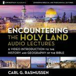 Encountering the Holy Land: Audio Lectures, Carl G. Rasmussen