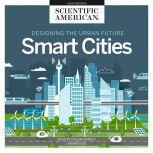 Designing the Urban Future Smart Cities, Scientific American