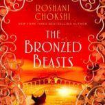 The Bronzed Beasts, Roshani Chokshi