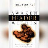 Awaken the Leader Within How the Wisdom of Jesus Can Unleash Your Full Potential, Bill Perkins