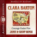 Clara Barton Courage Under Fire, Janet Benge
