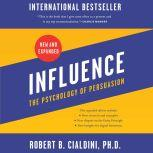Influence, New and Expanded The Psychology of Persuasion, Robert B. Cialdini