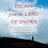 Escape from the Land of Snows The Young Dalai Lama's Harrowing Flight to Freedom and the Making of a Spiritual Hero, Stephan Talty