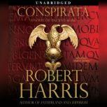 Conspirata A Novel of Ancient Rome, Robert Harris