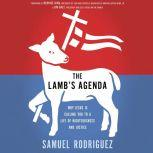 The Lamb's Agenda Why Jesus Is Calling You to a Life of Righteousness and Justice, Samuel Rodriguez