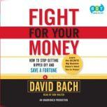 Fight For Your Money How to Stop Getting Ripped Off and Save a Fortune, David Bach