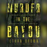Murder in the Bayou Who Killed the Women Known as the Jeff Davis 8?, Ethan Brown