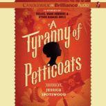 Tyranny of Petticoats, A 15 Stories of Belles, Bank Robbers & Other Badass Girls, Jessica Spotswood (Editor)