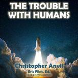 The Trouble With Humans, Christopher Anvil