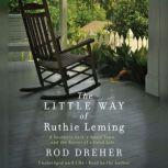 The Little Way of Ruthie Leming A Southern Girl, a Small Town, and the Secret of a Good Life, Rod Dreher